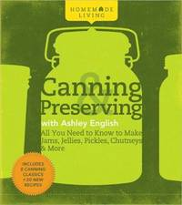 Canning and Preserving with Ashley English : All You Need to Know to Make Jams, Jellies, Pickles,...