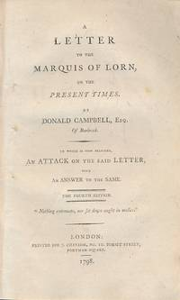 A Letter to the Marquis of Lorn on the Present Times ... an Attack on the Said Letter, with Answer to the Same