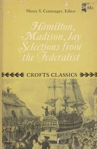 Selections from The Federalist, Hamilton, Madison, Jay by Commager,Henry S - 1949