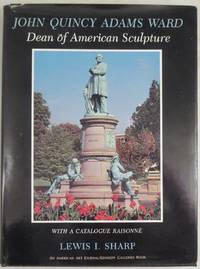 John Quincy Adams Ward: Dean of American Sculpture, with a Catalogue Raisonne
