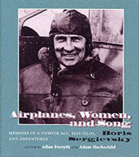 Airplanes, Women, and Song: Memoirs of a Fighter Ace, Test Pilot, and Adventurer