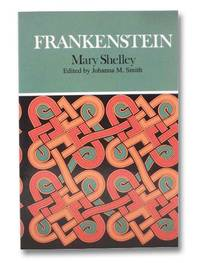 Frankenstein: Complete, Authoritative Text with Biographical and Historical Contexts, Critical History, and Essays from Five Contemporary Critical Perspectives
