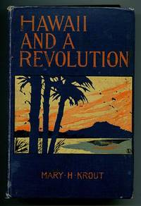 Hawaii and a Revolution: The Personal Experiences of a Correspondent in the Sandwich Islands During the Crisis of 1893 and Subsequently
