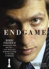 Endgame: Bobby Fischer's Remarkable Rise and Fall--from America's Brightest Prodigy to the Edge of Madness by Frank Brady - 2011-07-05 - from Books Express and Biblio.com