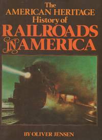 THE AMERICAN HERITAGE HISTORY OF RAILROADS IN AMERICA.