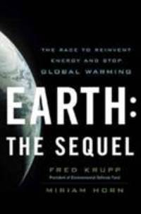 Earth the Sequel : The Race to Reinvent Energy and Stop Global Warming