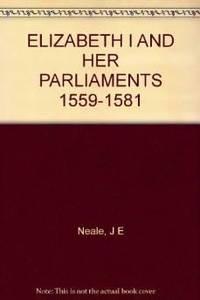 ELIZABETH I AND HER PARLIAMENTS 1559-1581. (vol 1)