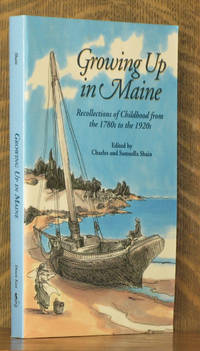 GROWING UP IN MAINE, RECOLLECTIONS OF CHILDHOOD FROM THE 1780'S TO THE 1920'S
