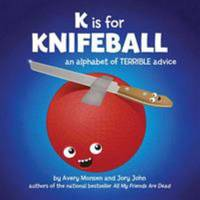 image of K Is for Knifeball : An Alphabet of Terrible Advice