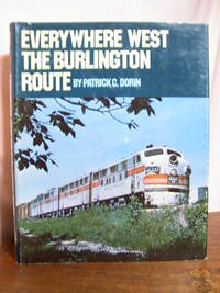 EVERYWHERE WEST, THE BURLINGTON ROUTE by  Patrick C Dorin - First edition, first printing - 1976 - from Robert Gavora, Fine and Rare Books (SKU: 48848)