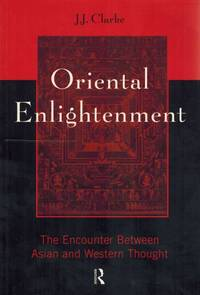 Oriental Enlightenment. The Encounter Between Asian and Western Thought. by  J.J Clarke - Paperback - 1997 - from Inanna Rare Books Ltd. (SKU: 70179AB)