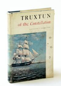 Truxtun of the Constellation: The Life of Commodore Thomas Truxtun, U.S. Navy, 1755-1822 by Mr. Eugene S. Ferguson (1956-11-01)
