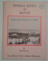 Pictorial History of Seattle: Seattle After the Great Fire of 1889, from Frontier Town to Modern...