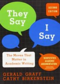 They Say, I Say: The Moves That Matter in Academic Writing by Gerald Graff - Paperback - 2009-08-09 - from Books Express (SKU: 039393361Xn)