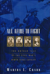 All Afire to Fight The Untold Tale of the Civil War's Ninth Texas Cavalry