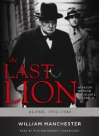 image of The Last Lion: Winston Spencer Churchill, VOLUME TWO: Alone, 1932-1940