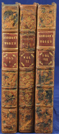 Miscellaneous Works in Verse and Prose of the Late Right Honourable Joseph Addison, Esq., in Three Volumes, With Some Account of the Life and Writings of the Author, by Mr.Tickell (complete, 3 Volumes)