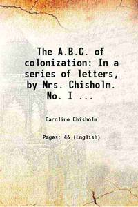 The A.B.C. of colonization: In a series of letters, by Mrs. Chisholm. No. I ... [Hardcover]