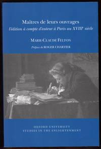 Maitres de leurs ouvrages: L'edition a Compte D'auteur a Paris Au XVIIIe Siecle