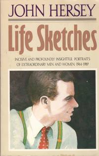 Life Sketches: Incisive and Profoundly Insightful Portraits of Extraordinary Men and Women 1944 1989