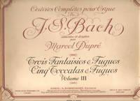 Oeuvres Completes Pour Orgue de J. S. Bach Trois Fantaisies & Fugues Cing Toccatas & Fugues Volume III