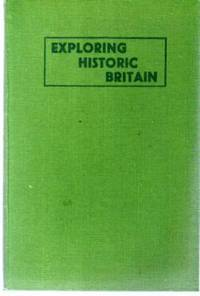 Exploring Historic Britain by  Arthur Gaunt  - Hardcover  - Second Edition  - 1947  - from YesterYear Books (SKU: 040297)