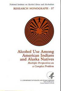 NIAAA Research Monograph No. 37 - Alcohol Use Among American Indians and Alaska Natives -...
