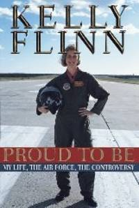 image of Proud to Be: My Life, The Airforce, The Controversy