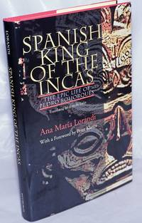 image of Spanish King of the Incas; The Epic Life of Pedro Bohorques. Translated by Ann de Leon, With a Forewordd by Peter Klaren