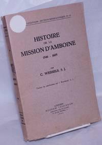 image of Histoire de la Mission d'Amboine, 1546-1605: despuis sa fondation par Saint François Xavier jusqu'a sa destruction par la Compagnie Neerlandaise des Indes Orientales