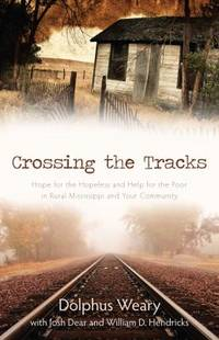 Crossing the Tracks : Hope for the Hopeless and Help for the Poor in Rural Mississippi and Your Community