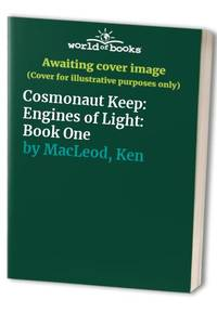 Cosmonaut Keep: Engines of Light: Book One by  Ken MacLeod - Hardcover - from World of Books Ltd (SKU: GOR002413949)