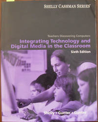Integrating Technology and Digital Media in the Classroom: Teachers Discovering Computers (Shelly Cashman Series)