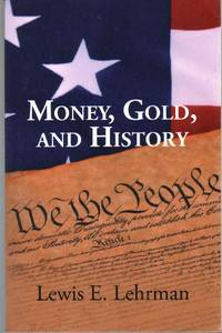MONEY, GOLD, AND HISTORY by  Lewis E Lehrman - Paperback - Signed First Edition - 2013 - from The Avocado Pit and Biblio.com