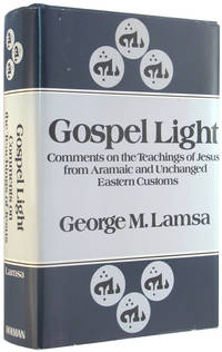 Gospel Light: Comments on the Teachings of Jesus from Aramic and Unchanged Eastern Customs.