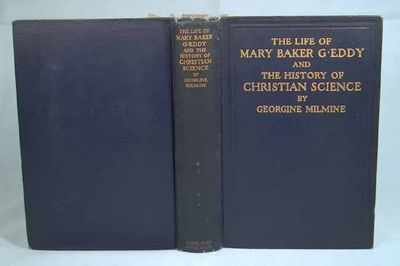 1909. . THE LIFE OF MARY BAKER G. EDDY. AND THE HISTORY OF CHRISTIAN SCIENCE. By Georgine Milmine. I...
