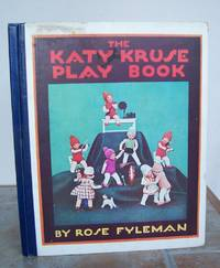 THE KATY KRUSE PLAY BOOK. by  Rose.  Illustrated by Katy Kruse.: FYLEMAN - First Edition - from Roger Middleton (SKU: 32504)