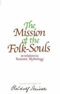 The Mission of the Folk-Souls In Relation to Teutonic Mythology, Eleven Lectures Given IN Christiania (Oslo) between 7 and 17 June, 1910