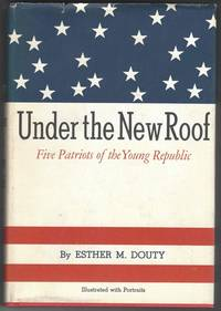 UNDER THE NEW ROOF Five Patriots of the Young Republic