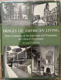 image of Images of American Living, Four Centuries of Architecture and Furniture as Cultural Expression