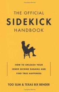 The Official Sidekick Handbook: How to Let Someone Else Hog the Spotlight While You Loosen Your...