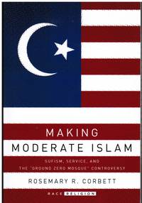 image of Making Moderate Islam: Sufism, Service, and the Ground Zero Mosque  Controversy (AUTOGRAPHED)