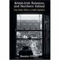 British-Irish Relations and Northern Ireland : From Violent Politics to Conflict Regulation by Brendan O' Duffy - Paperback - 2007 - from ThriftBooks and Biblio.com