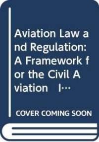 Aviation Law and Regulation: A Framework for the Civil Aviation   Industry