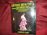 Deadly Beautiful. The World's Most Poisonous Animals and Plants. Nature's Killers and Poisoners...