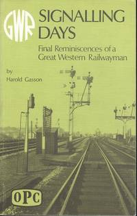 Signalling Days - Final Reminiscences Of  A Great Western Railwayman.