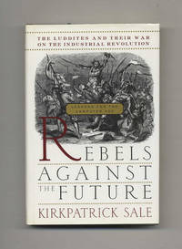 Rebels Against The Future: The Luddites And Their War On The Industrial  Revolution; Lessons For The Computer Age