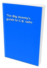 The Big dummy's guide to C.B. radio