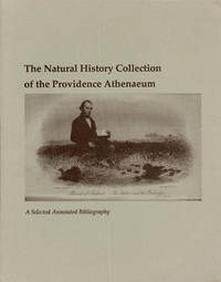 THE NATURAL HISTORY COLLECTIONOF PROVIDENCE ATHENAEUM : A Selscted Annotated Bibliography ( Signed )