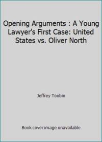 image of Opening Arguments : A Young Lawyer's First Case: United States vs. Oliver North